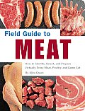 Field Guide to Meat How to Identify Select & Prepare Virtually Every Meat Poultry & Game Cut
