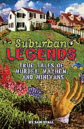 Suburban Legends True Tales of Murder Mayhem & Minivans