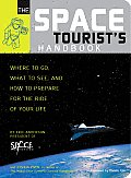 Space Tourists Handbook Where to Go What to See & How to Prepare for the Ride of Your Life