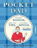 Pocket Dad: Everyday Wisdom, Practical Tips, & Fatherly Advice