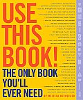 Use This Book The Only Book Youll Ever Need