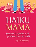 Haiku Mama Because 17 Syllables Is All You Have Time to Read