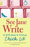 See Jane Write A Girls Guide to Writing Chick Lit