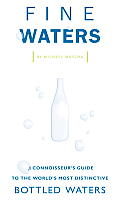 Fine Waters A Connoisseurs Guide to the Worlds Most Distinctive Bottled Waters