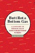 Butt Rot & Bottom Gas A Glossary of Tragically Misunderstood Words