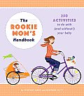 Rookie Moms Handbook 250 Activities to Do with & Without Your Baby
