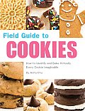 Field Guide to Cookies How to Identify & Bake Virtually Every Cookie Imaginable