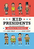 Kid Presidents True Tales from the Childhoods of Americas Presidents