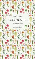Stuff Every Gardener Should Know