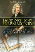 Isaac Newtons Freemasonry The Alchemy of Science & Mysticism
