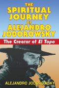 Spiritual Journey of Alejandro Jodorowsky The Creator of El Topo