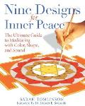 Nine Designs for Inner Peace The Ultimate Guide to Meditating with Color Shape & Sound