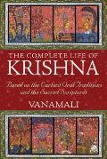 Complete Life of Krishna Based on the Earliest Oral Traditions & the Sacred Scriptures