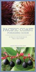 Pacific Coast Foraging Guide: 45 Wild Foods from Beach, Field, and Forest