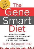 Gene Smart Diet The Revolutionary Eating Plan That Will Rewrite Your Genetic Destiny & Melt Away the Pounds