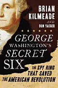 George Washingtons Secret Six The Spy Ring That Saved the American Revolution