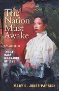 The Nation Must Awake: My Witness to the Tulsa Race Massacre of 1921