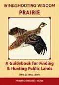 Wingshooting Wisdom Prairie A Guidebook for Finding & Hunting Public Lands