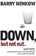 Down But Not Out 10 Steps for Rebuilding Your Life Your Career & All That Other Stuff