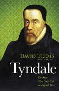 Tyndale The Man Who Gave God an English Voice