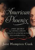 American Phoenix John Quincy & Louisa Adams the War of 1812 & the Exile That Saved American Independence