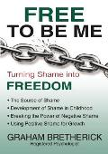 Free to Be Me: Turning Shame Into Freedom