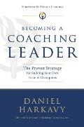 Becoming a Coaching Leader The Proven Strategy for Building a Team of Champions