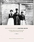 Rediscovering Jacob Riis Exposure Journalism & Photography in Turn Of The Century New York