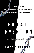 Fatal Invention How Science Government & Big Business Re Create Race in the Twenty First Century