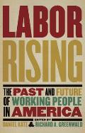 Labor Rising The Past & Future of Working People in America