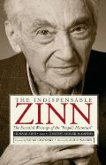 Indispensable Zinn The Essential Writings of the Peoples Historian