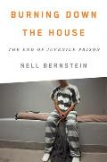 Burning Down the House Beyond Juvenile Prison
