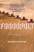 Foodopoly The Battle Over the Future of Food & Farming in America