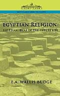 Egyptian Religion: Egyptian Ideas of the Future Life