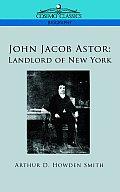 John Jacob Astor: Landlord of New York