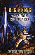 In the Beginning Tales From the Pulp Era