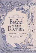 Bread We Eat in Dreams
