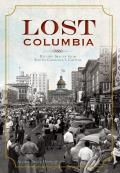 Lost Columbia: Bygone Images from South Carolina's Capital