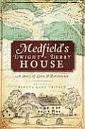 Medfield's Dwight-Derby House: A Story of Love & Persistence