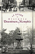 History & Guide||||A Guide to Historic Downtown Memphis