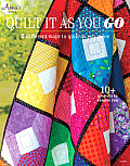 Quilt It as You Go: 5 Different Ways to Quilt as You Piece [With Pattern(s)]