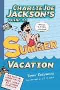Charlie Joe Jackson 03 Charlie Joe Jacksons Guide to Summer Vacation