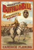 Presenting Buffalo Bill The Man Who Invented the Wild West