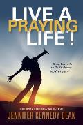 Live a Praying Life(r)!: Open Your Life to God's Power and Provision