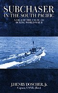 Subchaser in the South Pacific A Saga of the USS SC 761 During World War II