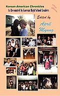 Korean-American Chronicles: As Recounted by Korean High School Leaders (Hardcover)