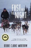 Fast into the Night A Woman Her Dogs & Their Journey North on the Iditarod Trail