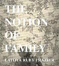 Latoya Ruby Frazier The Notion of Family