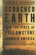 Scorched Earth How the Fires of Yellowstone Changed America