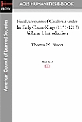 Fiscal Accounts of Catalonia Under the Early Count-Kings (1151-1213) Volume I: Introduction
